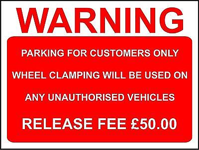 Warning Parking For Customers Only Wheel Clamping Release Fee £50.00 safety sign