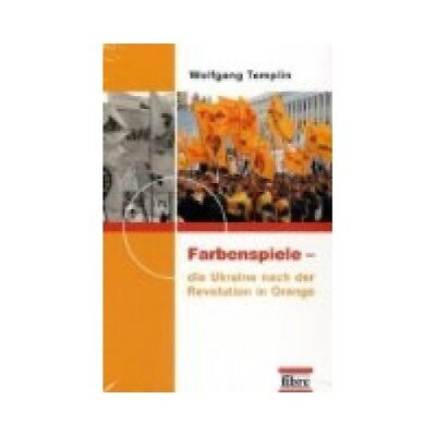 Farbenspiele. Die Ukraine nach der Revolution in Orange. Templin, Wolfgang: