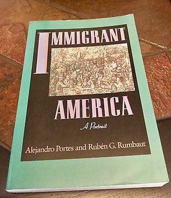 Immigrant America: A Portrait. By Alejandro Portes & Ruben G. Rumbaut. 1st Ed.