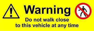 Do not walk close to this vehicle at any time Self adhesive sticker