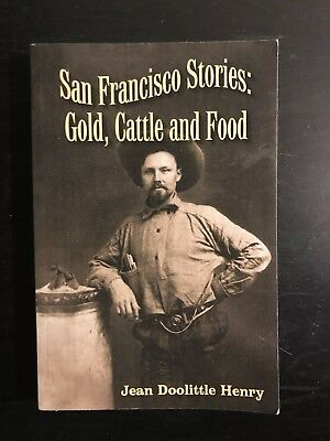 San Francisco Stories : Gold, Cattle and Food by Jean Doolittle Henry