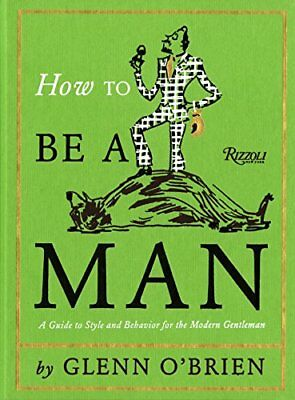 How To Be a Man: A Guide To Style and Behavior For The Modern Gentleman [Hardcov