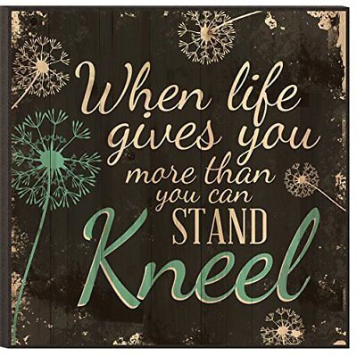 When Life Gives You More Than You Can Stand…Kneel 12x12 Wood Wall Plaque