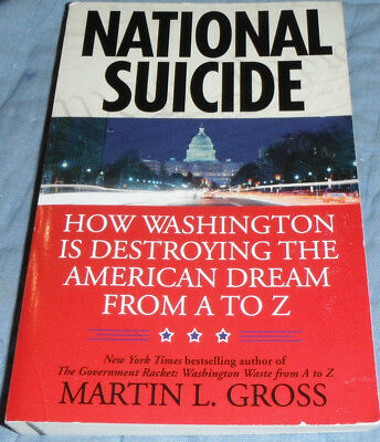 National Suicide : How Washington Is Destroying the American Dream from A to Z b