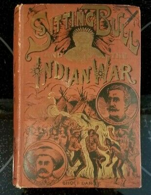 Life of Sitting Bull and the History of the Indian War Johnson 1891 HC 1st Ed.