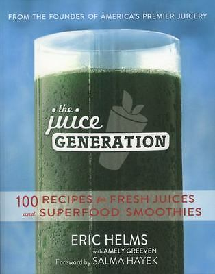 The Juice Generation : 100 Recipes for Fresh Juices and Superfood Smoothies...
