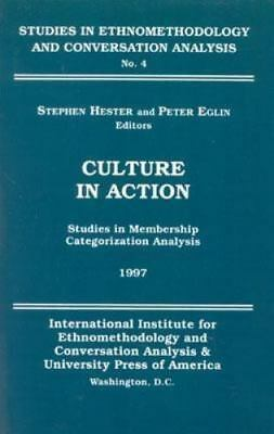 Culture in Action: Studies in Membership Categorization Analysis: By Hester, ...