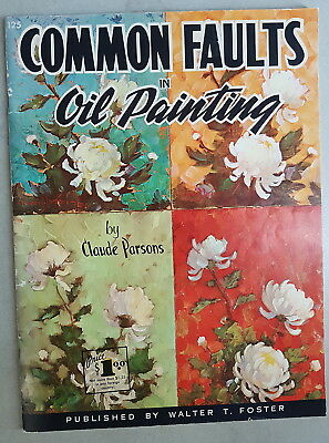 'Common Faults in Oil Painting' by Claude Parsons (Walter T Foster) - AS NEW