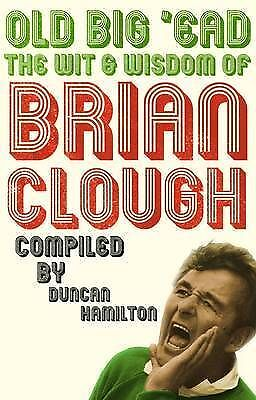 Old Big 'Ead: The Wit & Wisdom of Brian Clough: The Wit and Wisdom LIKE NEW!