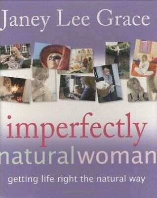 Very Good, Imperfectly Natural Woman: Getting Life Right the Natural Way, Janey