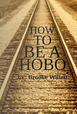 How to Be a Hobo: By Willett, Brooke