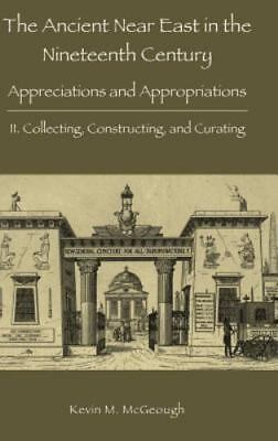 Ancient near East in the Nineteenth Century : Appreciations and Appropriation...