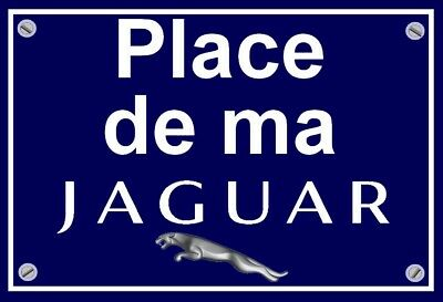 "plaque "" PLACE DE MA JAGUAR    """