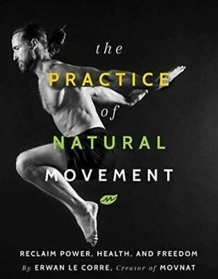 The Practice of Natural Movement by Erwan Le Corre (READ DESCRIPTION)