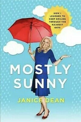 Mostly Sunny: How I Learned to Keep Smiling by Janice Dean-Hardcover-NEW