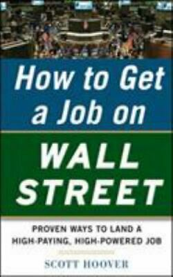 How To Get A Job On Wall Street: Proven Ways To Land A High-Paying, High-Powe...