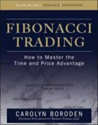 Fibonacci Trading: How To Master The Time And Price Advantage: By Carolyn Bor...