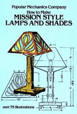 How to Make Mission Style Lamps and Shades: By Popular Mechanics Co.