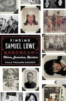 Finding Samuel Lowe: China, Jamaica, Harlem, Madison by Paula Williams - NEW