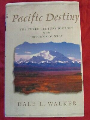 PACIFIC DESTINY:  THE 3 CENTURY JOURNEY TO THE OREGON COUNTRY--HC/DJ/1st