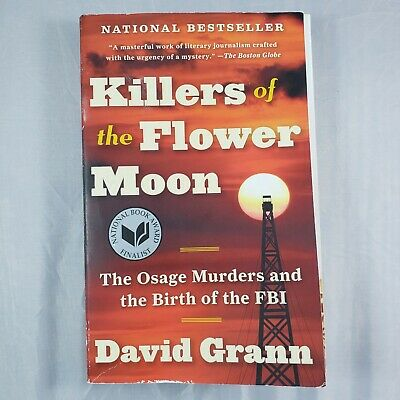 Killers of the Flower Moon: The Osage Murders and the Birth of the FBI Grann, Da