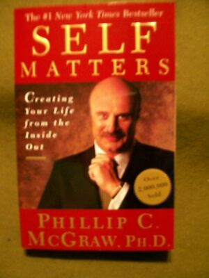 Self Matters : Creating Your Life from the Inside Out by Phil McGraw (2003, SC)