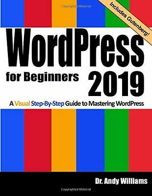 WordPress for Beginners 2019: A Visual S by Dr. Andy Williams NEW Paperback