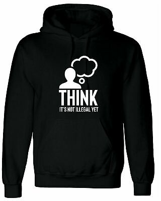 THINK It's not illegal yet Hoodie FUNNY Gift Hoody Rude Sarcastic Unisex Hood