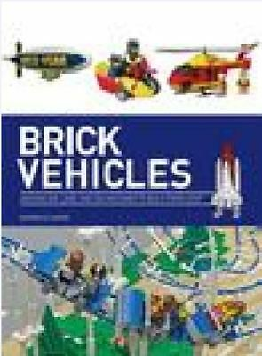 Brick Vehicles : Amazing Air, Land, and Sea Machines to Build from Lego