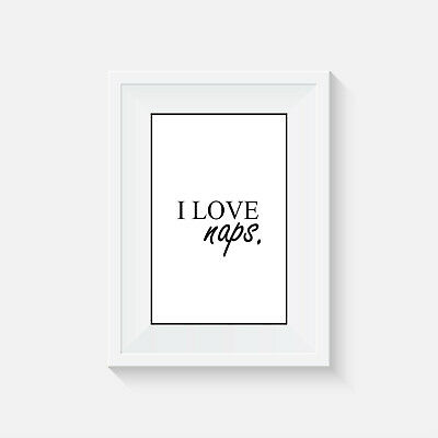 I love naps, print, poster, bedroom decor, quote, wall art, gift, picture, home