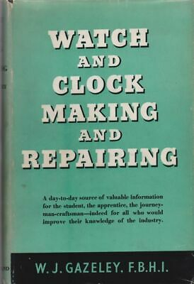 Gazeley W J, F. B. H. I. / Watch and Clock Making and Repairing 1st Edition 1953