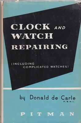 Donald de Carle / Clock and Watch Repairing Including Complicated Watches 1st ed