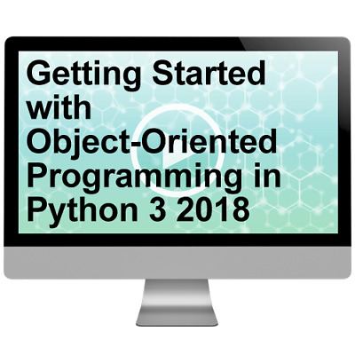 Getting Started with Object-Oriented Programming in Python 3 2018 Video Training