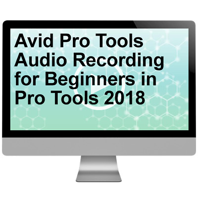 Avid Pro Tools Audio Recording for Beginners in Pro Tools 2018 Video Training