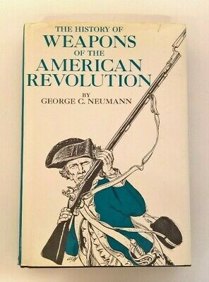 The History Of Weapons Of The American Revolution By George C Neumann