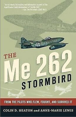 ME 262 STORMBIRD FROM THE PILOTS WHO FLEW, FOUGHT & SURVIVED IT - Heaton & Lewis