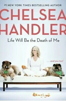 Life Will Be the Death of Me and you too! by Chelsea Handler Hardcover NEW