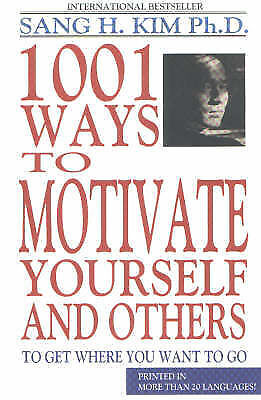 1,001 Ways to Motivate Yourself and Others: To Get Where You Want to Go, Kim, Sa
