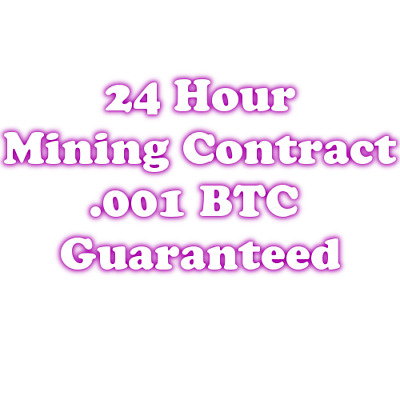 24 hour  Bitcoin Mining Contract -  .001 BTC Guaranteed