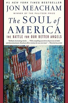The Soul of America : The Battle for Our Better Angels by Jon Meacham (2018,...
