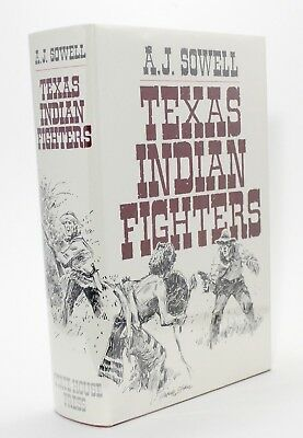 Texas Indian Fighters & Early Settlers of Southwest History A J Sowell 1900 1986