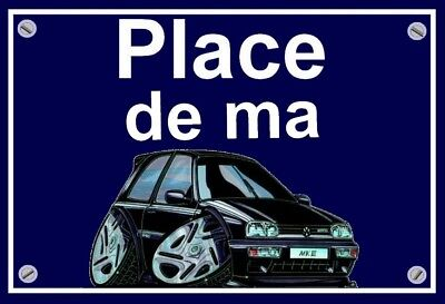 "plaque "" PLACE DE MA VOLKSWAGEN GOLF 3 VR6   "" ( caricature  )"