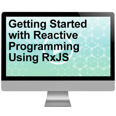 Getting Started with Reactive Programming Using RxJS Video Training Course
