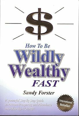 HOW TO BE WILDLY WEALTHY FAST  Sandy Forster - attract prosperity & abundance