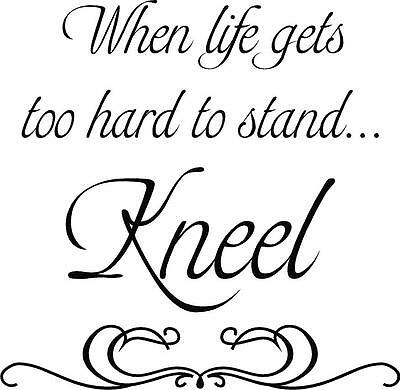 "REMOVABLE VINYL WALL ART "" When life gets too hard to stand...Kneel "" QUOTE GIFT"