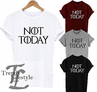 Game Of Thrones Arya Stark Inspired Not Today Print Trendy T-Shirt 4 Colors