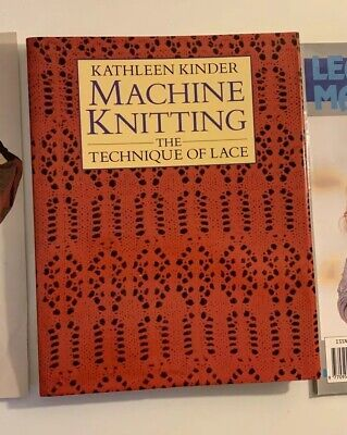 Machine Knitting the Technique of Lace by Kathleen Kinder