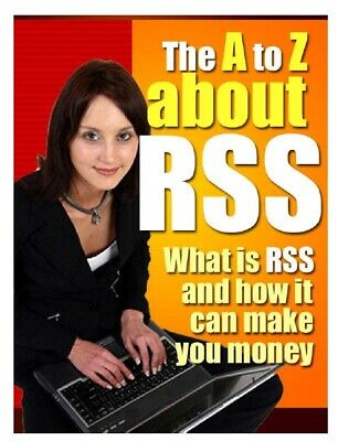 THE A TO Z ABOUT RSS - WHAT IS RSS AND HOW IT CAN MAKE YOU MONEY + 7 Books