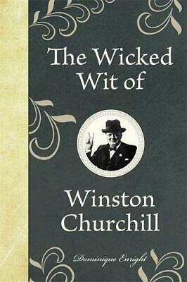 The Wicked Wit of Winston Churchill by Dominique Enright (Hardback, 2011)