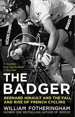 The Badger: Bernard Hinault and the Fall and Rise of French Cycling by...